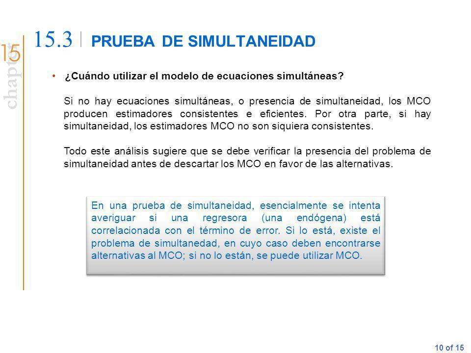 chapter 10 of 15 PRUEBA DE SIMULTANEIDAD 15.3 ¿Cuándo utilizar el modelo de ecuaciones simultáneas? Si no hay ecuaciones simultáneas, o presencia de s