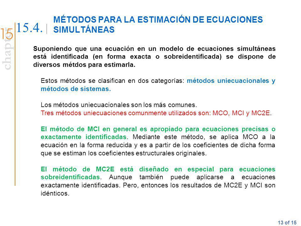 chapter 13 of 15 MÉTODOS PARA LA ESTIMACIÓN DE ECUACIONES SIMULTÁNEAS 15.4. Suponiendo que una ecuación en un modelo de ecuaciones simultáneas está id