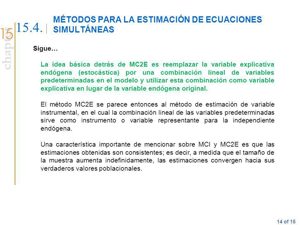 chapter 14 of 15 MÉTODOS PARA LA ESTIMACIÓN DE ECUACIONES SIMULTÁNEAS 15.4. Sigue… La idea básica detrás de MC2E es reemplazar la variable explicativa