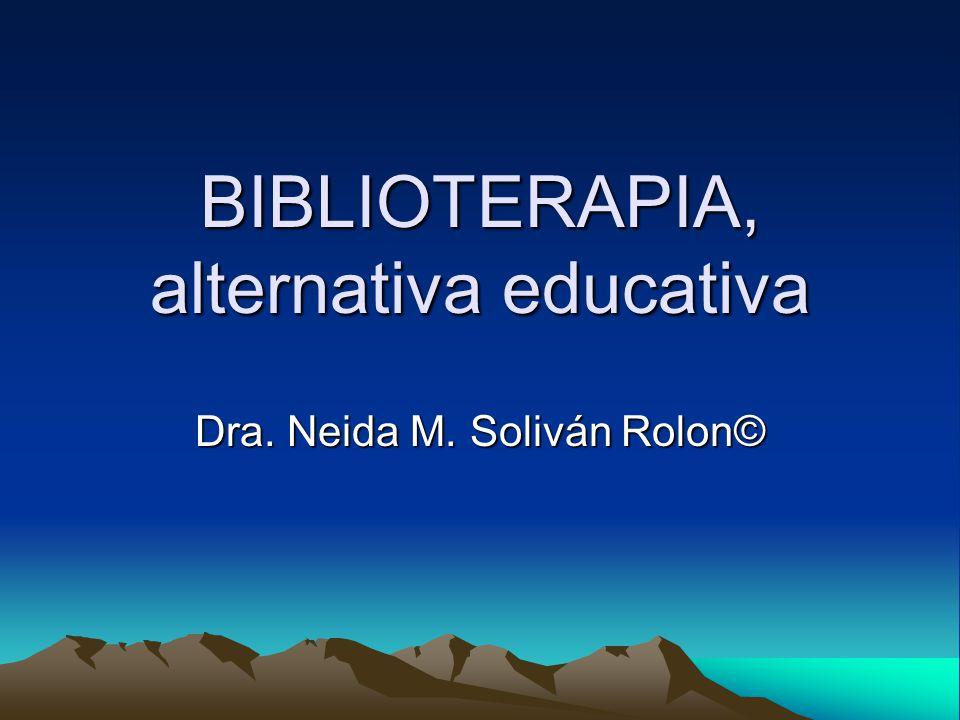 BIBLIOTERAPIA, alternativa educativa Dra. Neida M. Soliván Rolon©