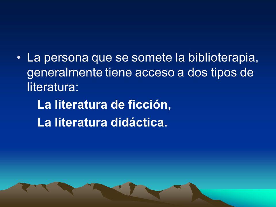 La persona que se somete la biblioterapia, generalmente tiene acceso a dos tipos de literatura: La literatura de ficción, La literatura didáctica.