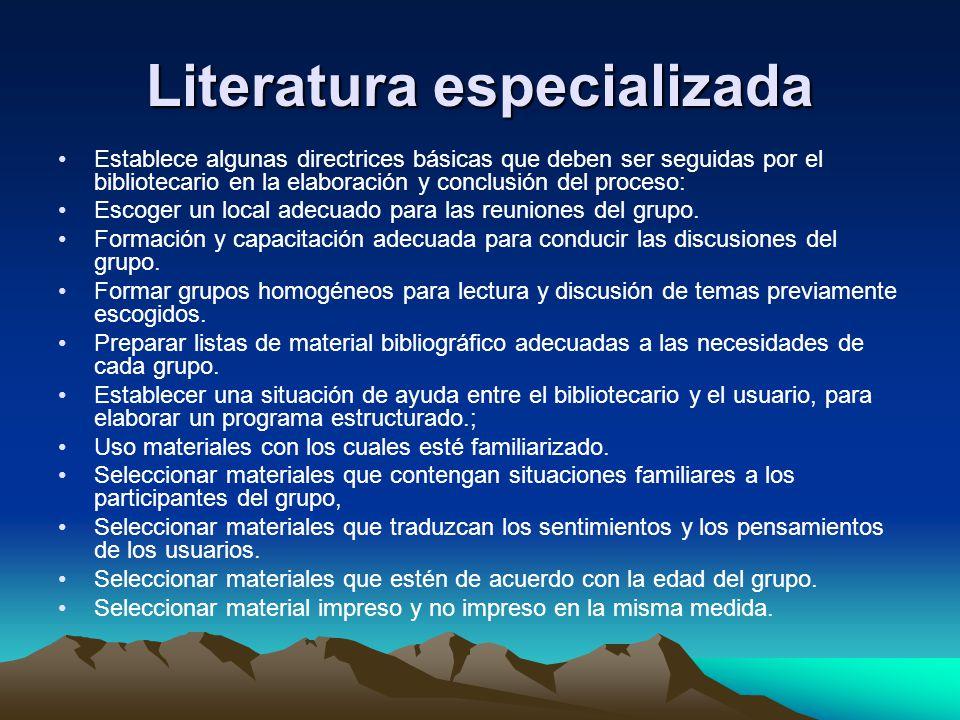 Literatura especializada Establece algunas directrices básicas que deben ser seguidas por el bibliotecario en la elaboración y conclusión del proceso: