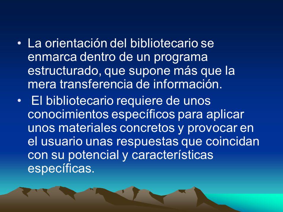 La orientación del bibliotecario se enmarca dentro de un programa estructurado, que supone más que la mera transferencia de información. El biblioteca