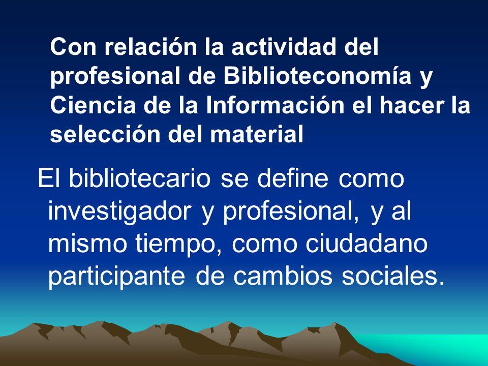 El bibliotecario se define como investigador y profesional, y al mismo tiempo, como ciudadano participante de cambios sociales. Con relación la activi