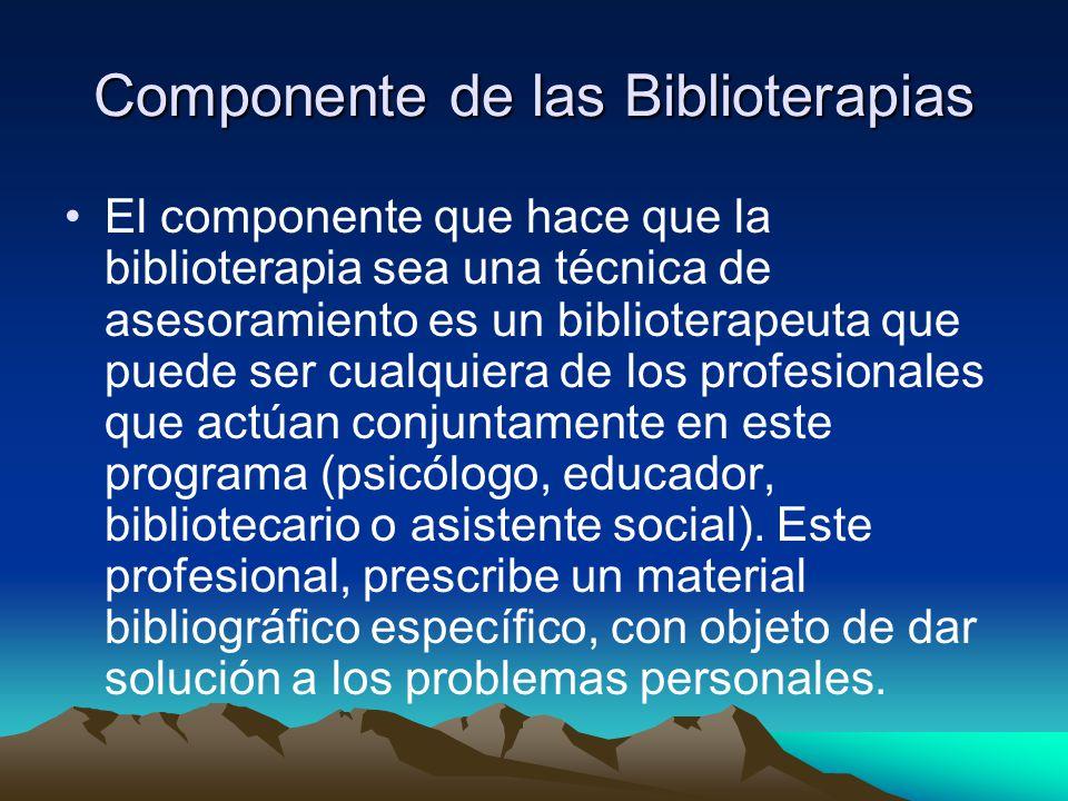 Componente de las Biblioterapias El componente que hace que la biblioterapia sea una técnica de asesoramiento es un biblioterapeuta que puede ser cual
