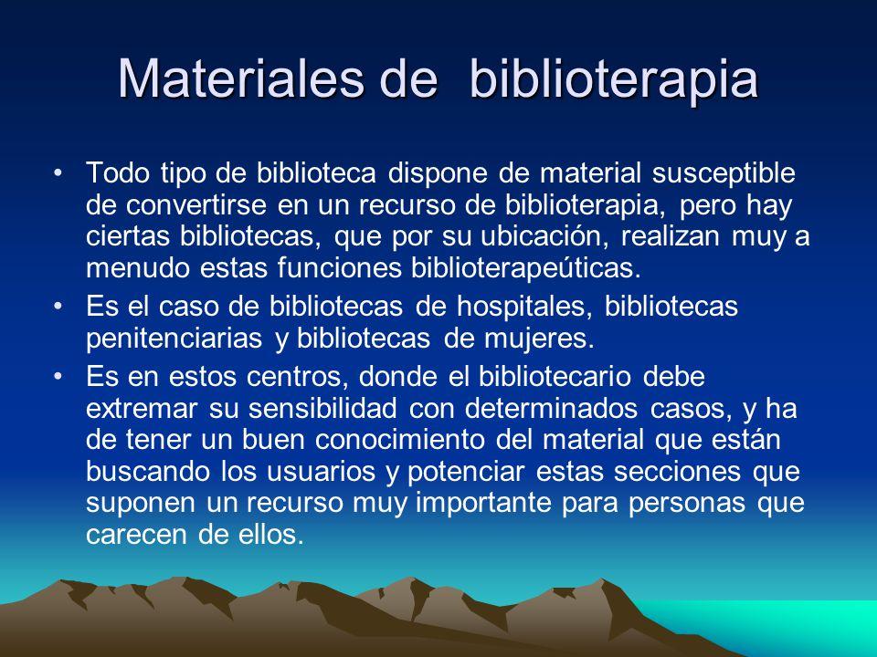 Materiales de biblioterapia Todo tipo de biblioteca dispone de material susceptible de convertirse en un recurso de biblioterapia, pero hay ciertas bi