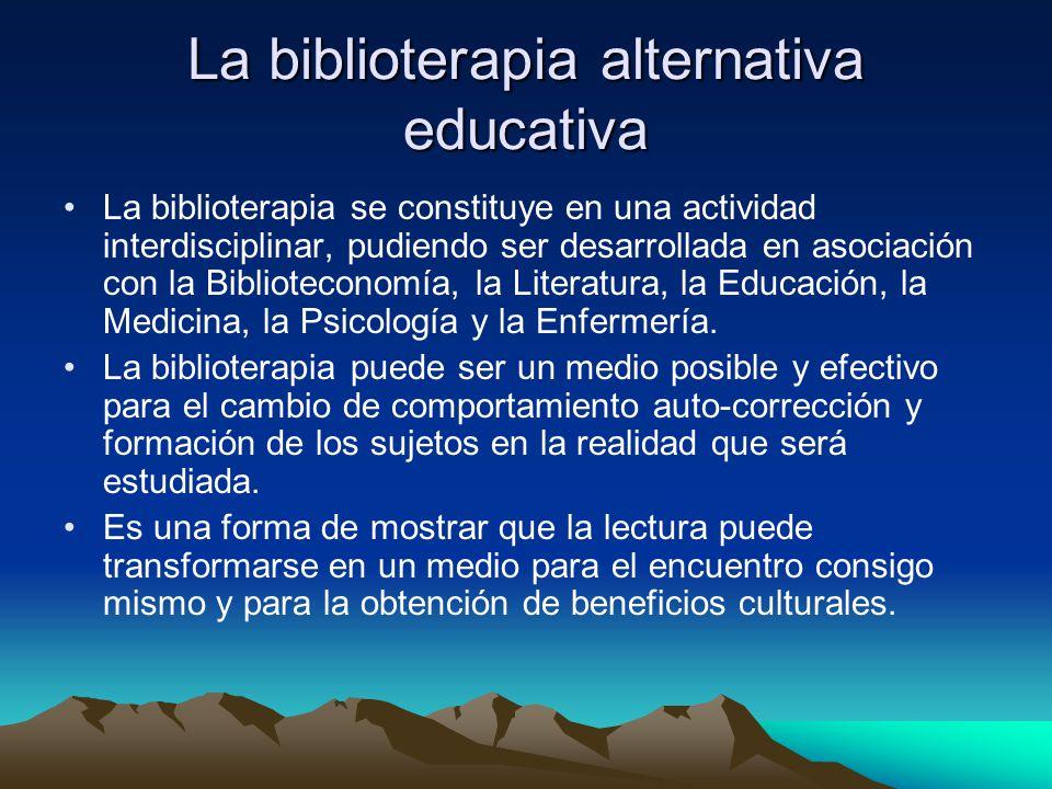 La biblioterapia alternativa educativa La biblioterapia se constituye en una actividad interdisciplinar, pudiendo ser desarrollada en asociación con l