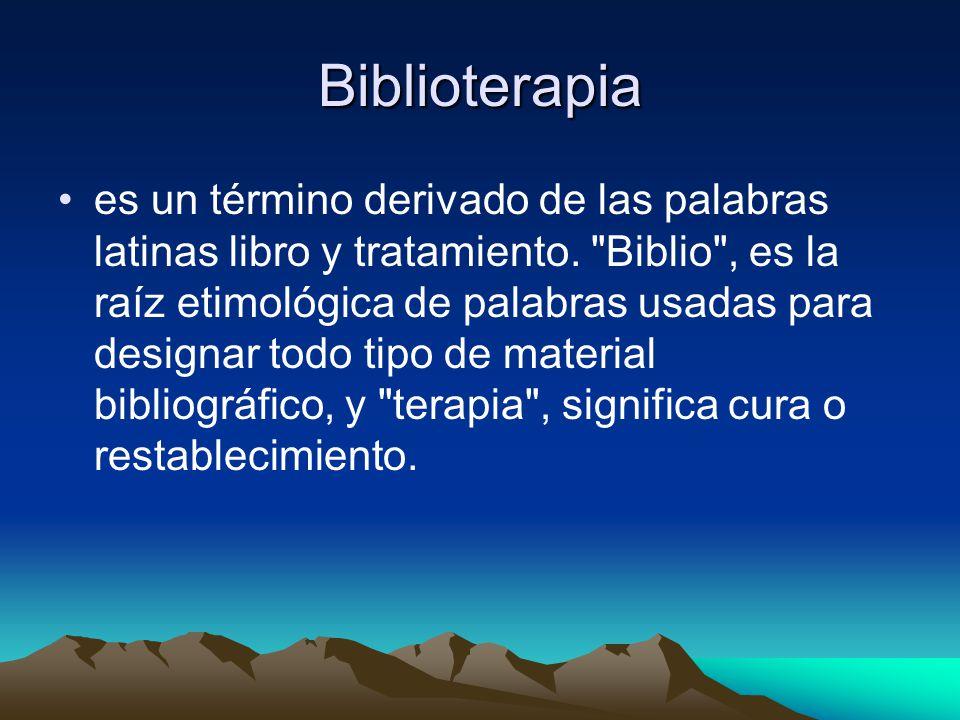 Biblioterapia La biblioterapia es vista como un proceso interactivo, resultando en una integración bien sucedida de valores y acciones.