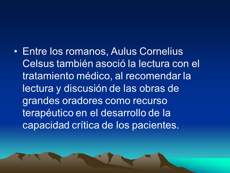Entre los romanos, Aulus Cornelius Celsus también asoció la lectura con el tratamiento médico, al recomendar la lectura y discusión de las obras de gr