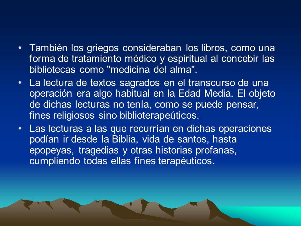 También los griegos consideraban los libros, como una forma de tratamiento médico y espiritual al concebir las bibliotecas como