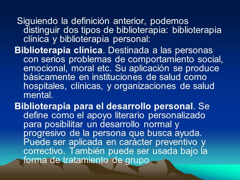 Siguiendo la definición anterior, podemos distinguir dos tipos de biblioterapia: biblioterapia clínica y biblioterapia personal: Biblioterapia clínica