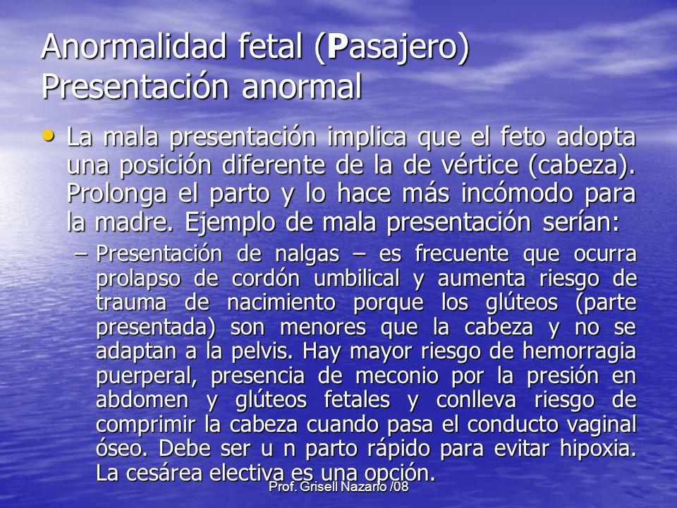 Prof. Grisell Nazario /08 Anormalidad fetal (Pasajero) Presentación anormal La mala presentación implica que el feto adopta una posición diferente de