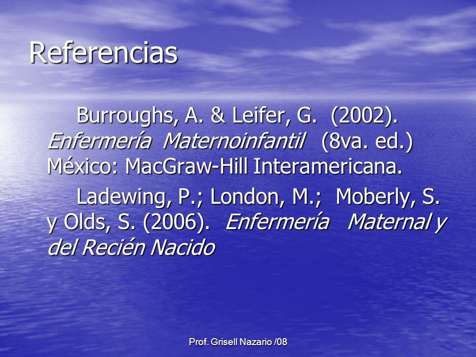 Prof. Grisell Nazario /08 Referencias Burroughs, A. & Leifer, G. (2002). Enfermería Maternoinfantil (8va. ed.) México: MacGraw-Hill Interamericana. La
