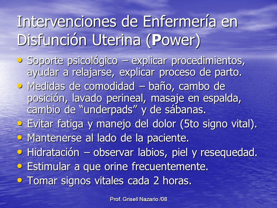 Prof. Grisell Nazario /08 Intervenciones de Enfermería en Disfunción Uterina (Power) Soporte psicológico – explicar procedimientos, ayudar a relajarse