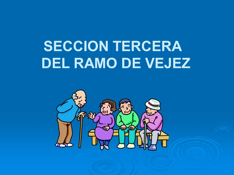 SECCION TERCERA DEL RAMO DE VEJEZ
