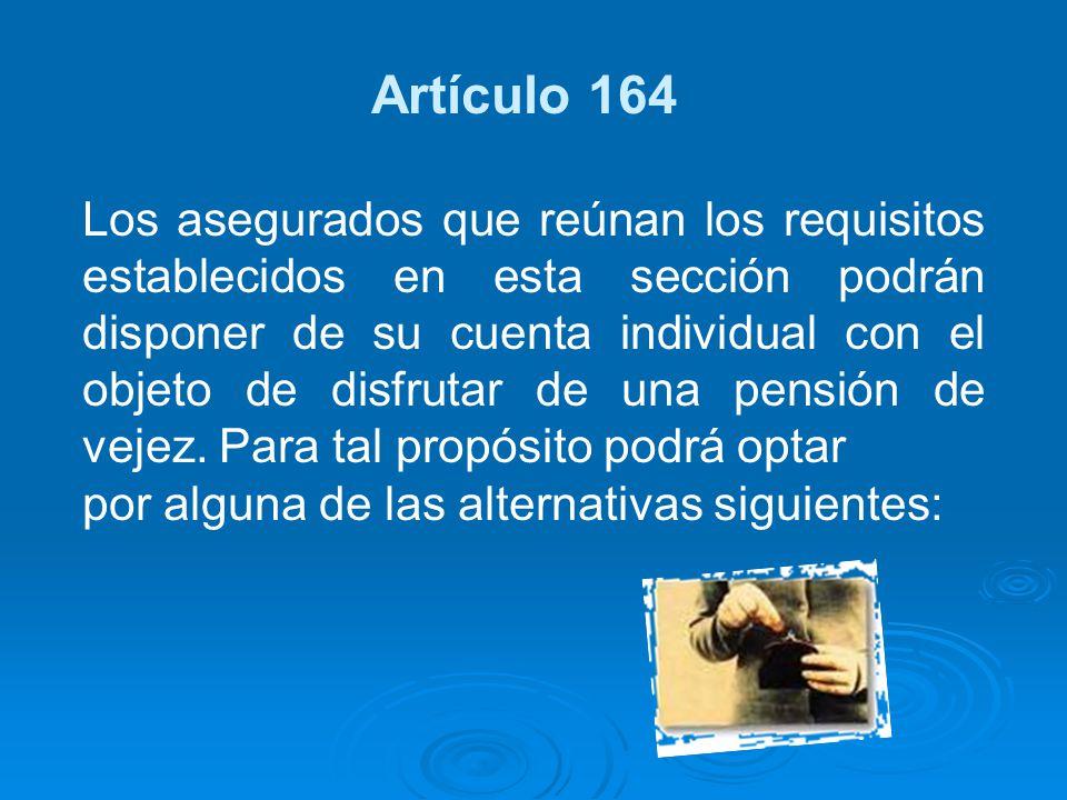 Artículo 164 Los asegurados que reúnan los requisitos establecidos en esta sección podrán disponer de su cuenta individual con el objeto de disfrutar