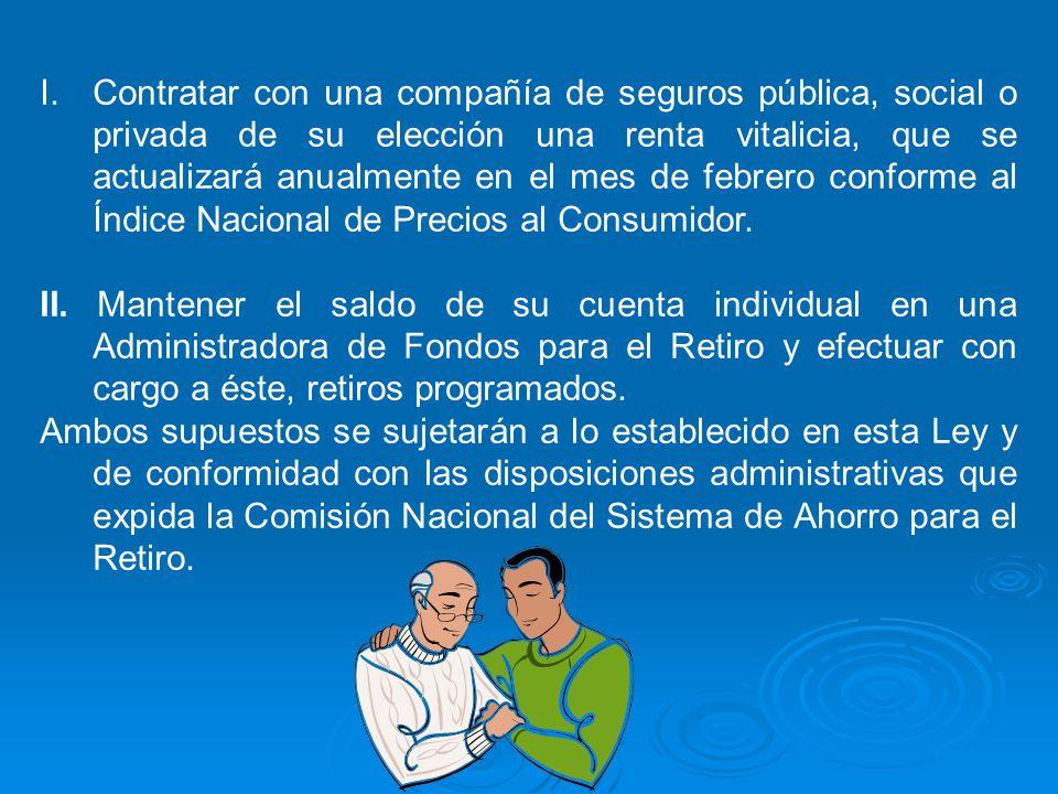 I.Contratar con una compañía de seguros pública, social o privada de su elección una renta vitalicia, que se actualizará anualmente en el mes de febre