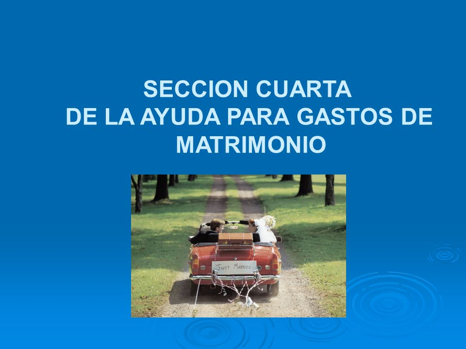 SECCION CUARTA DE LA AYUDA PARA GASTOS DE MATRIMONIO