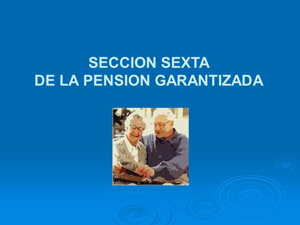 SECCION SEXTA DE LA PENSION GARANTIZADA