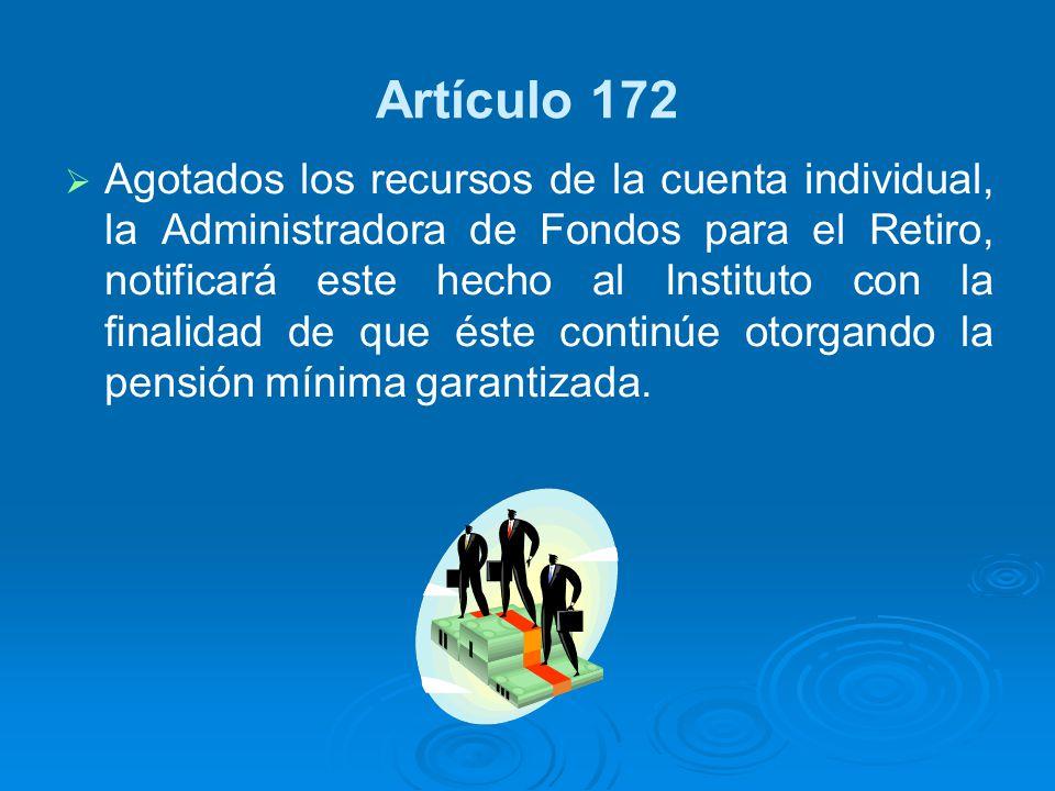 Artículo 172 Agotados los recursos de la cuenta individual, la Administradora de Fondos para el Retiro, notificará este hecho al Instituto con la fina