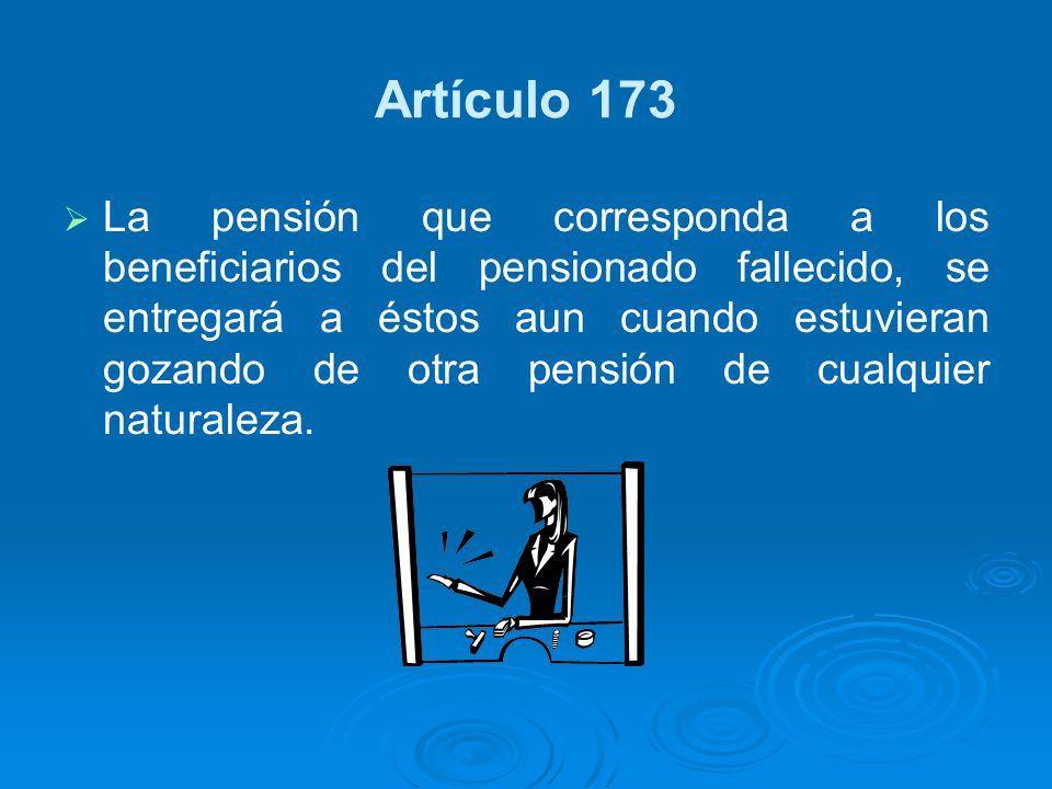 Artículo 173 La pensión que corresponda a los beneficiarios del pensionado fallecido, se entregará a éstos aun cuando estuvieran gozando de otra pensi