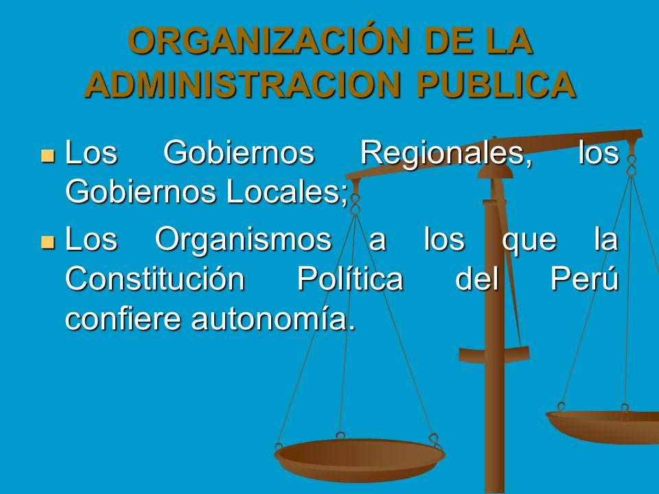 ORGANIZACIÓN DE LA ADMINISTRACION PUBLICA Los Gobiernos Regionales, los Gobiernos Locales; Los Gobiernos Regionales, los Gobiernos Locales; Los Organi