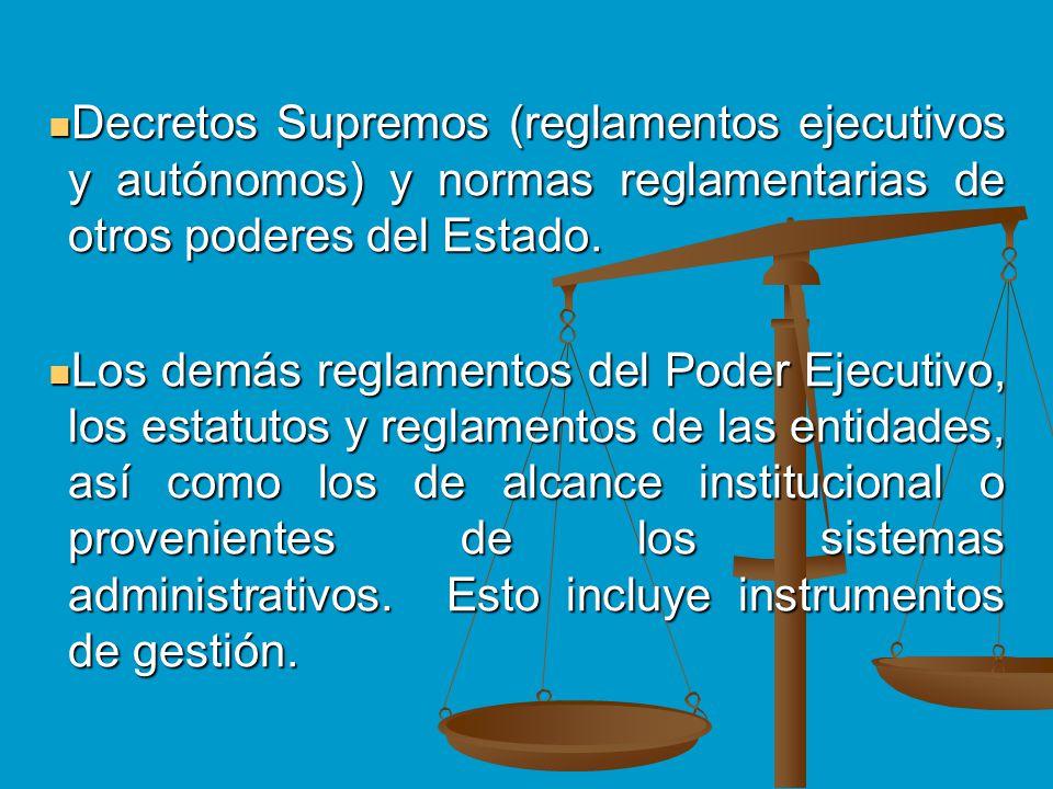 Decretos Supremos (reglamentos ejecutivos y autónomos) y normas reglamentarias de otros poderes del Estado. Decretos Supremos (reglamentos ejecutivos