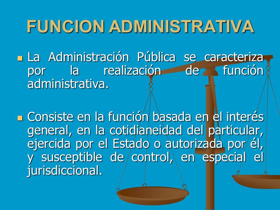 FUNCION ADMINISTRATIVA La Administración Pública se caracteriza por la realización de función administrativa. La Administración Pública se caracteriza