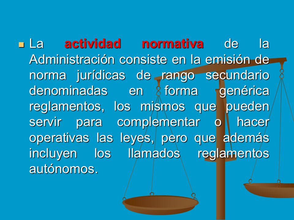 La actividad normativa de la Administración consiste en la emisión de norma jurídicas de rango secundario denominadas en forma genérica reglamentos, l