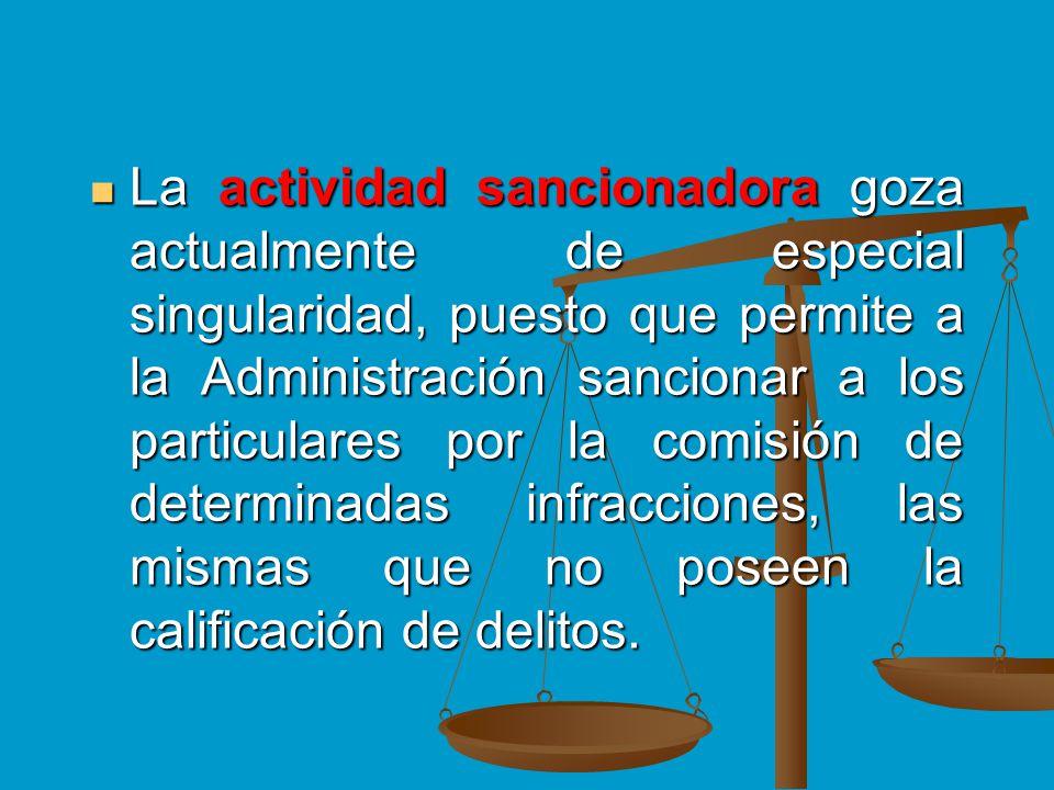 La actividad sancionadora goza actualmente de especial singularidad, puesto que permite a la Administración sancionar a los particulares por la comisi