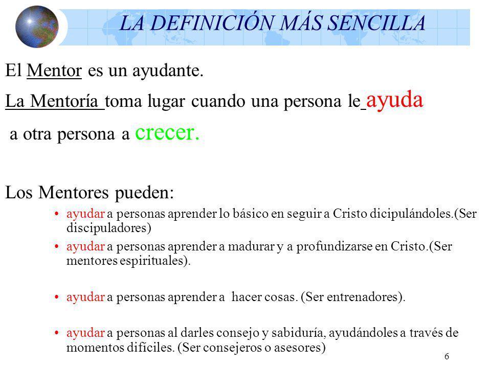 6 LA DEFINICIÓN MÁS SENCILLA El Mentor es un ayudante.