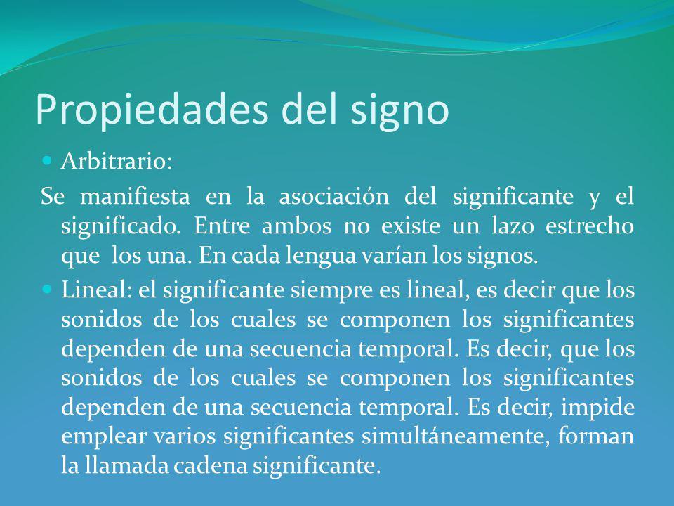 Propiedades del signo Arbitrario: Se manifiesta en la asociación del significante y el significado.