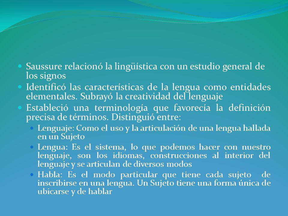 Saussure relacionó la lingüística con un estudio general de los signos Identificó las características de la lengua como entidades elementales.
