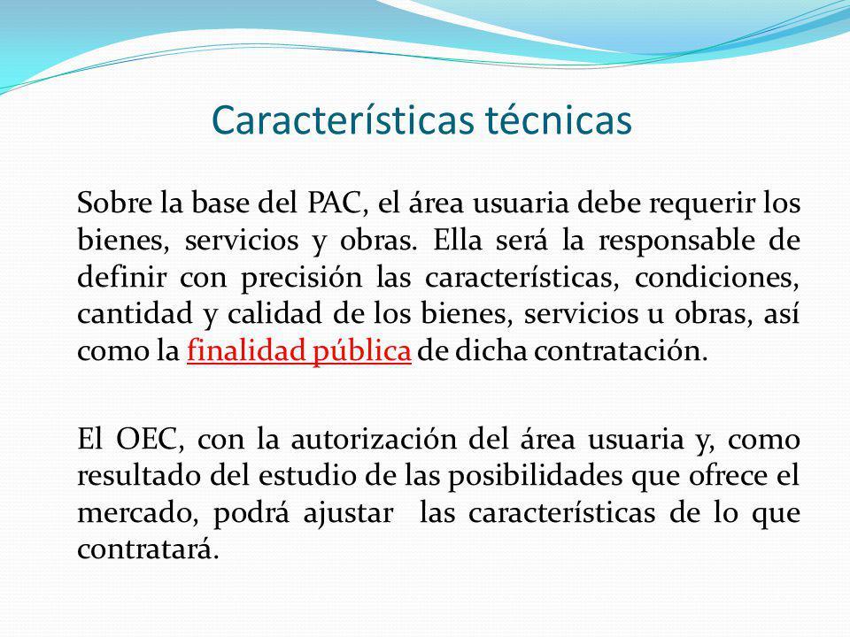 Características técnicas Sobre la base del PAC, el área usuaria debe requerir los bienes, servicios y obras. Ella será la responsable de definir con p