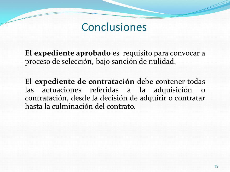 Conclusiones El expediente aprobado es requisito para convocar a proceso de selección, bajo sanción de nulidad. El expediente de contratación debe con