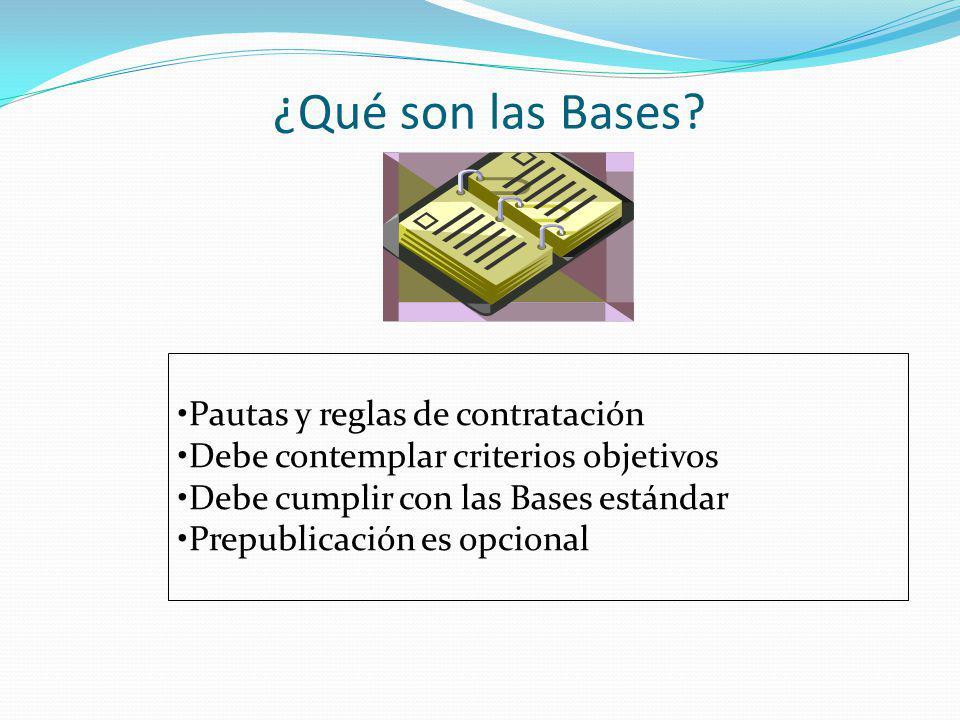 ¿Qué son las Bases? Pautas y reglas de contratación Debe contemplar criterios objetivos Debe cumplir con las Bases estándar Prepublicación es opcional