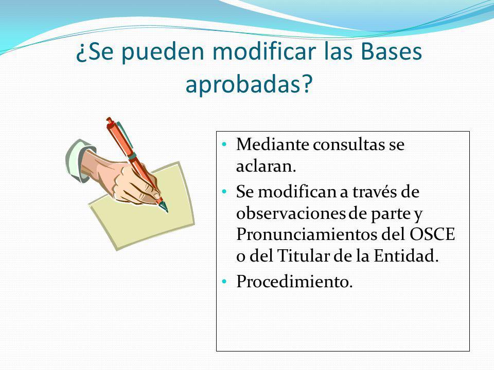 ¿Se pueden modificar las Bases aprobadas? Mediante consultas se aclaran. Se modifican a través de observaciones de parte y Pronunciamientos del OSCE o