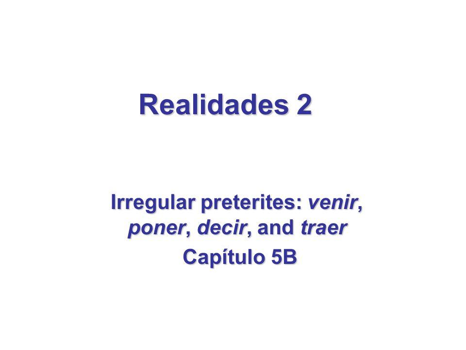 Irregular verbs in the preterite: venir, poner, decir and traer Un repaso de estar, poder, tener, hacer (see Capítulo 3A,page 142) Study guide / Worksheet / Powerpoint