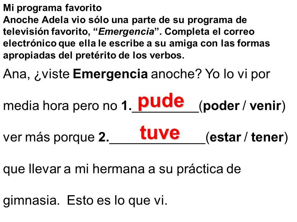 Mi programa favorito Anoche Adela vio sólo una parte de su programa de televisión favorito, Emergencia. Completa el correo electrónico que ella le esc