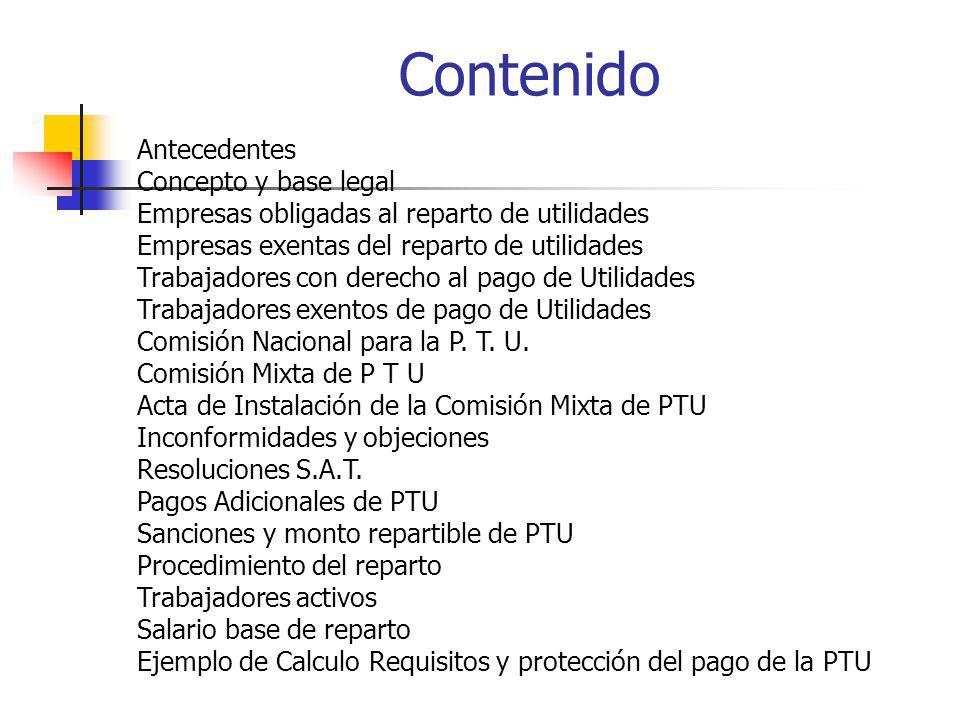 Contenido Antecedentes Concepto y base legal Empresas obligadas al reparto de utilidades Empresas exentas del reparto de utilidades Trabajadores con d