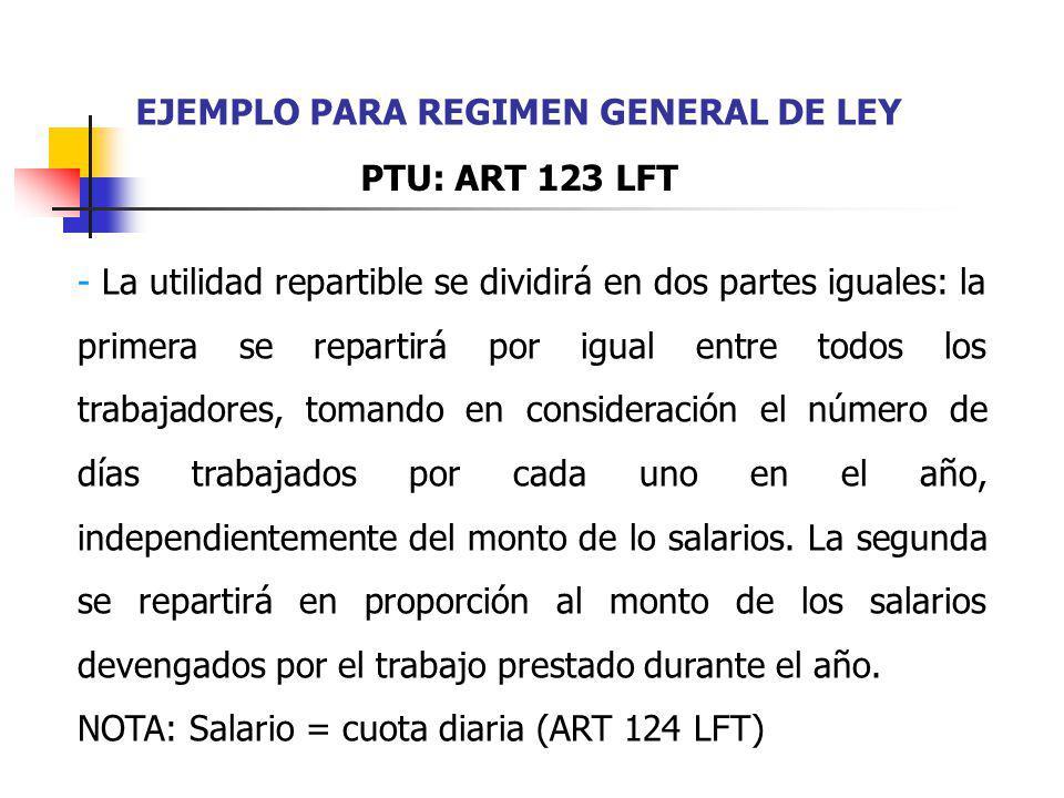 EJEMPLO PARA REGIMEN GENERAL DE LEY - La utilidad repartible se dividirá en dos partes iguales: la primera se repartirá por igual entre todos los trab