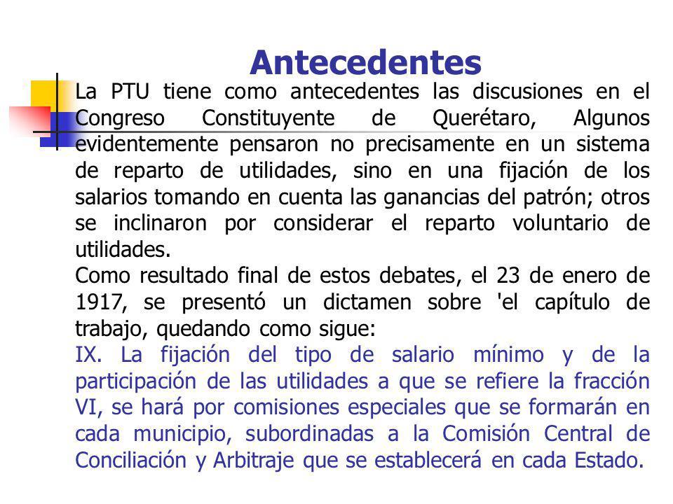 Antecedentes La PTU tiene como antecedentes las discusiones en el Congreso Constituyente de Querétaro, Algunos evidentemente pensaron no precisamente