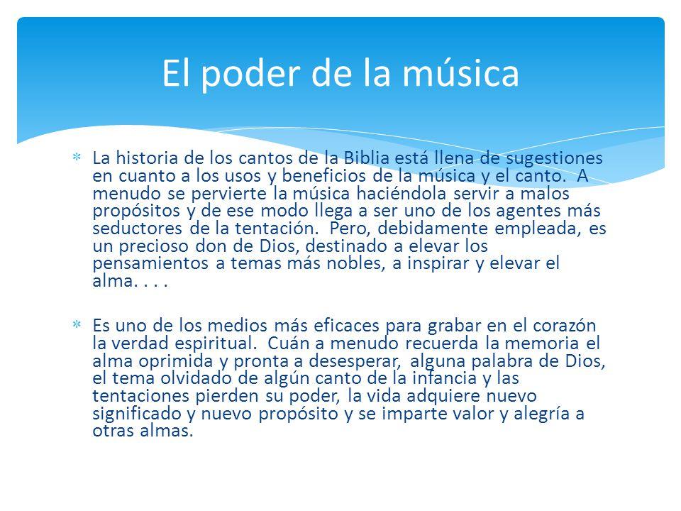 La historia de los cantos de la Biblia está llena de sugestiones en cuanto a los usos y beneficios de la música y el canto. A menudo se pervierte la m
