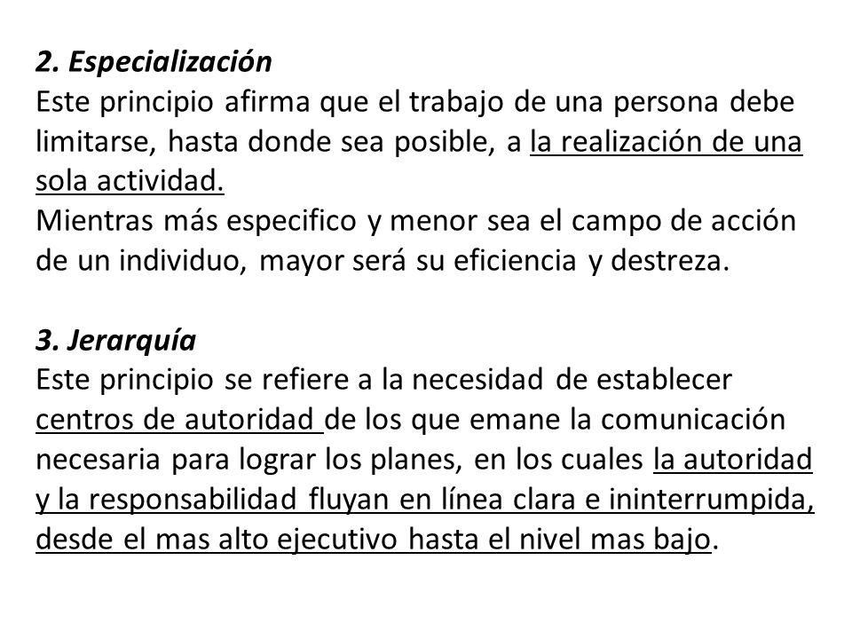 2. Especialización Este principio afirma que el trabajo de una persona debe limitarse, hasta donde sea posible, a la realización de una sola actividad