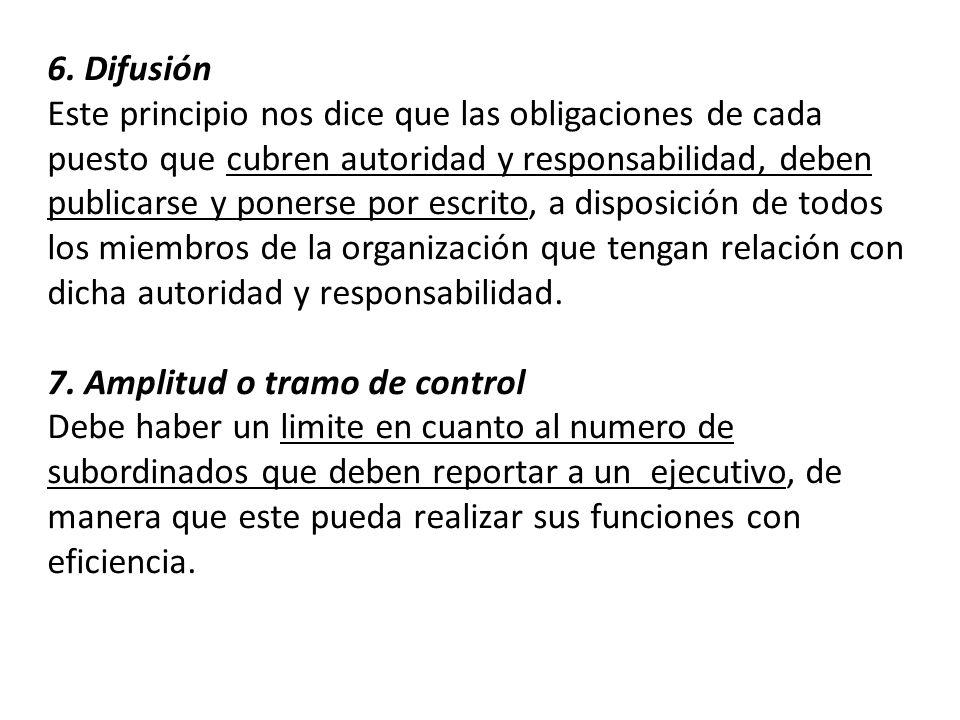 6. Difusión Este principio nos dice que las obligaciones de cada puesto que cubren autoridad y responsabilidad, deben publicarse y ponerse por escrito