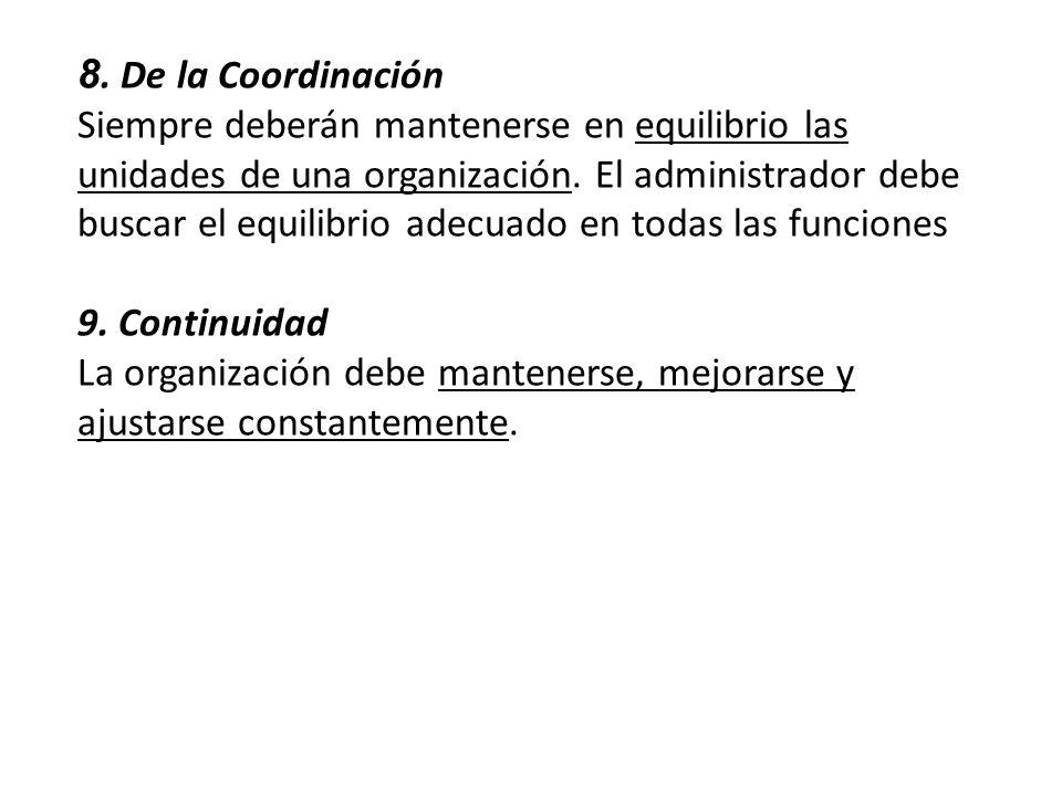 8. De la Coordinación Siempre deberán mantenerse en equilibrio las unidades de una organización. El administrador debe buscar el equilibrio adecuado e