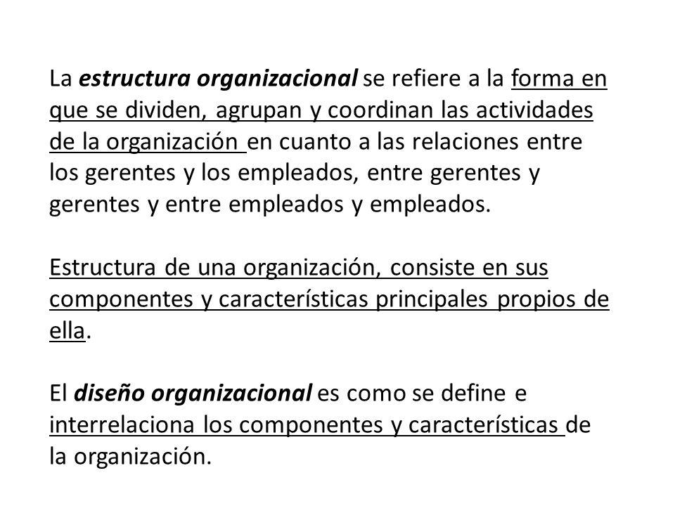 La estructura organizacional se refiere a la forma en que se dividen, agrupan y coordinan las actividades de la organización en cuanto a las relacione