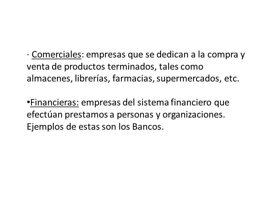 · Comerciales: empresas que se dedican a la compra y venta de productos terminados, tales como almacenes, librerías, farmacias, supermercados, etc. Fi