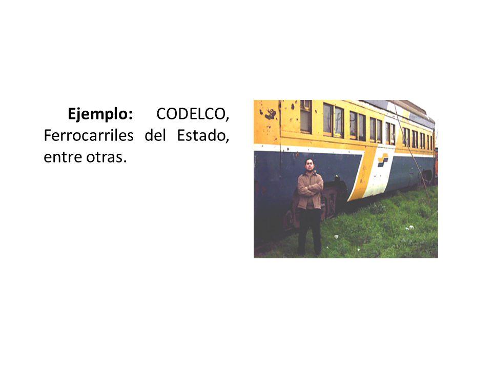 Ejemplo: CODELCO, Ferrocarriles del Estado, entre otras.