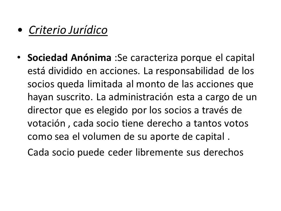Criterio Jurídico Sociedad Anónima :Se caracteriza porque el capital está dividido en acciones. La responsabilidad de los socios queda limitada al mon